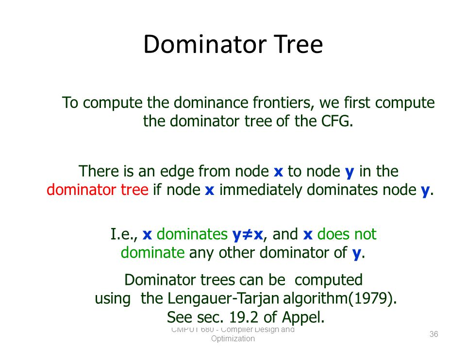 Dominator Tree To compute the dominance frontiers, we first compute