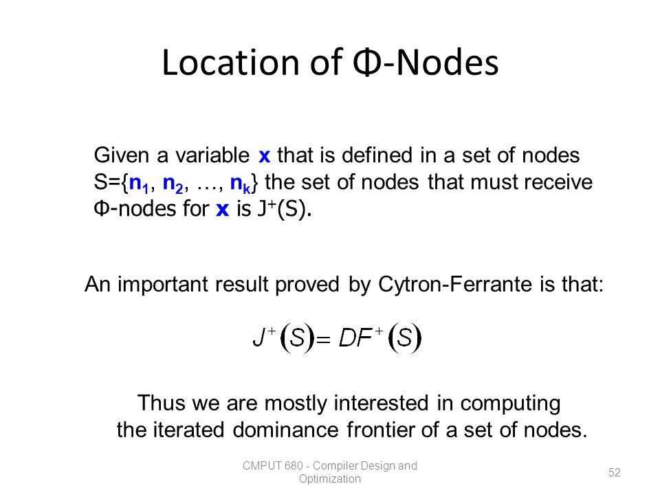 Location of Φ-Nodes Given a variable x that is defined in a set of nodes. S={n1, n2, …, nk} the set of nodes that must receive.