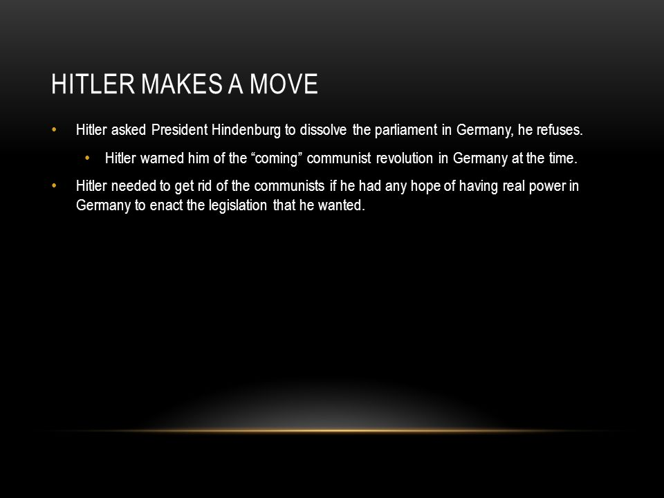 Hitler makes a move Hitler asked President Hindenburg to dissolve the parliament in Germany, he refuses.