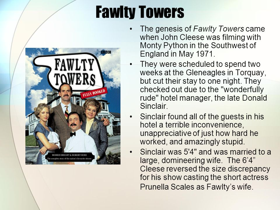 Fawlty Towers The genesis of Fawlty Towers came when John Cleese was filming with Monty Python in the Southwest of England in May