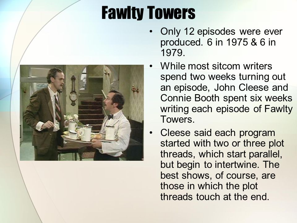 Fawlty Towers Only 12 episodes were ever produced. 6 in 1975 & 6 in