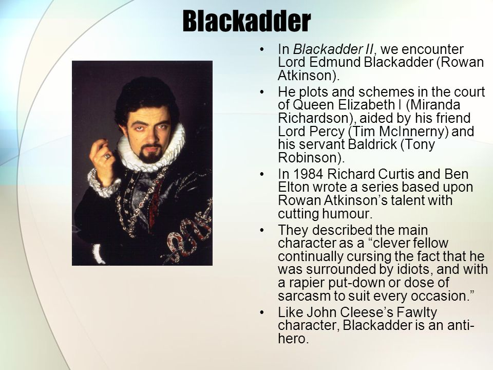 Blackadder In Blackadder II, we encounter Lord Edmund Blackadder (Rowan Atkinson).