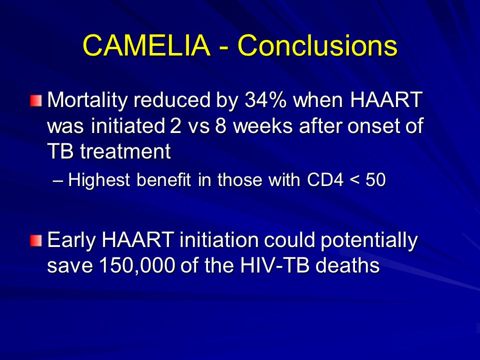 CAMELIA - Conclusions Mortality reduced by 34% when HAART was initiated 2 vs 8 weeks after onset of TB treatment.