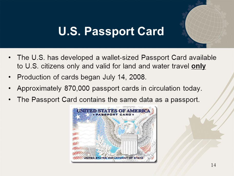 U.S. Passport Card The U.S. has developed a wallet-sized Passport Card available to U.S. citizens only and valid for land and water travel only.