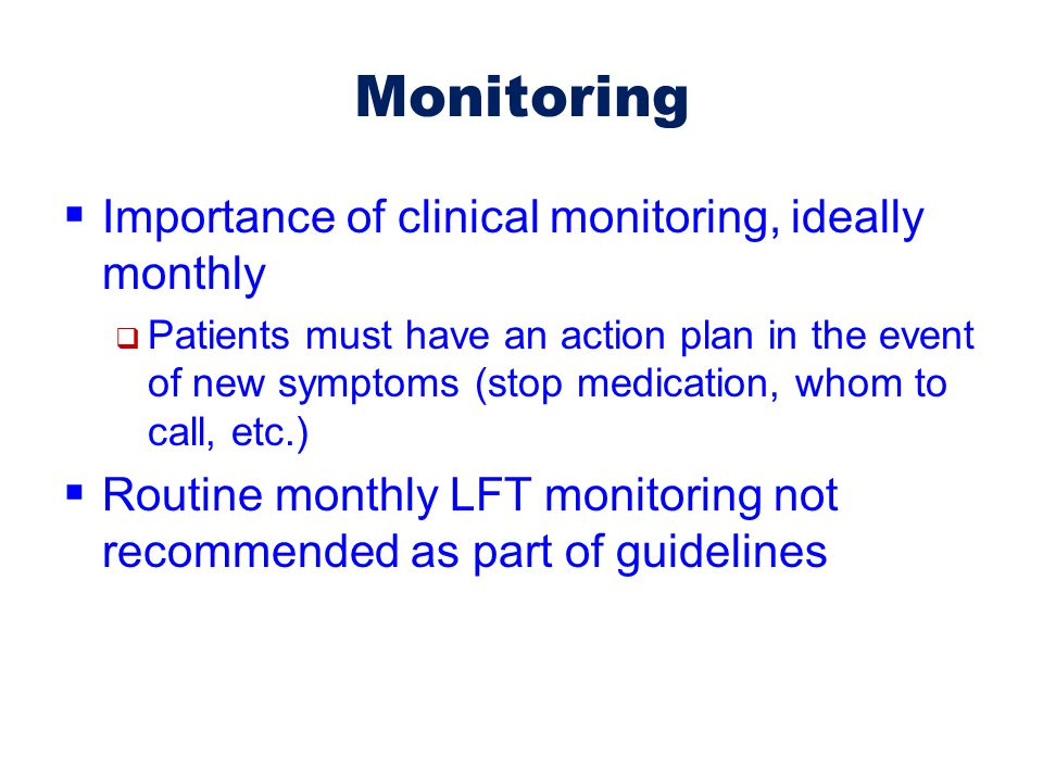 Monitoring Importance of clinical monitoring, ideally monthly