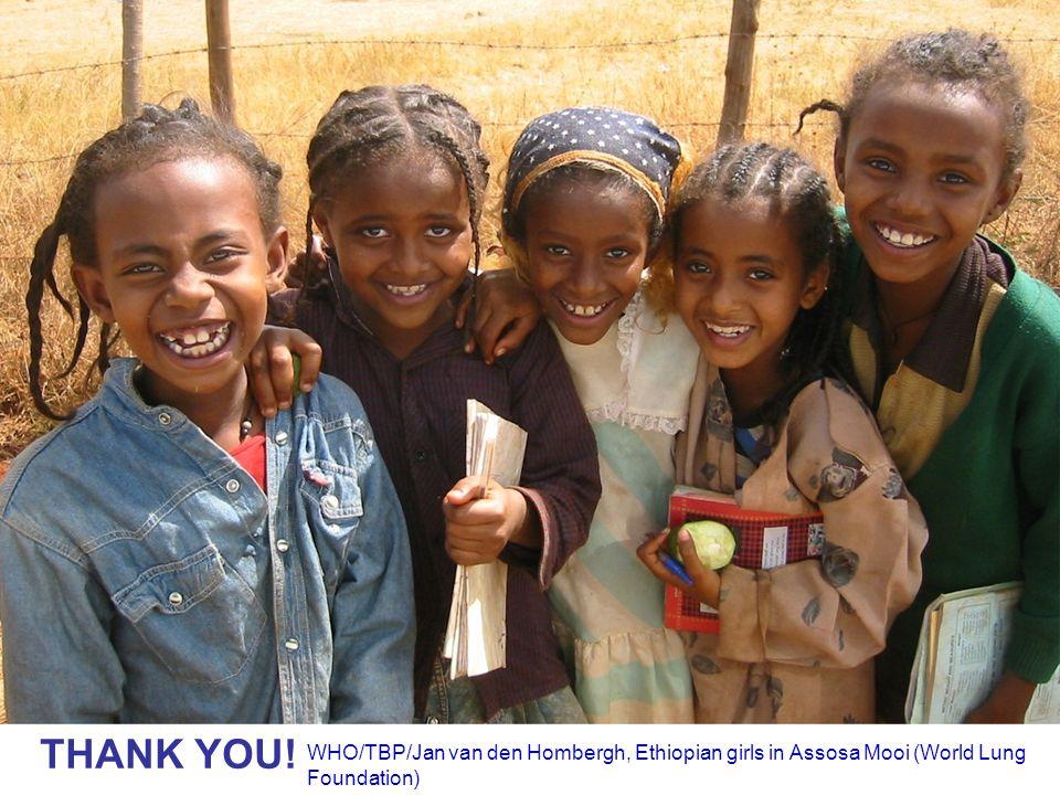 THANK YOU! WHO/TBP/Jan van den Hombergh, Ethiopian girls in Assosa Mooi (World Lung Foundation)