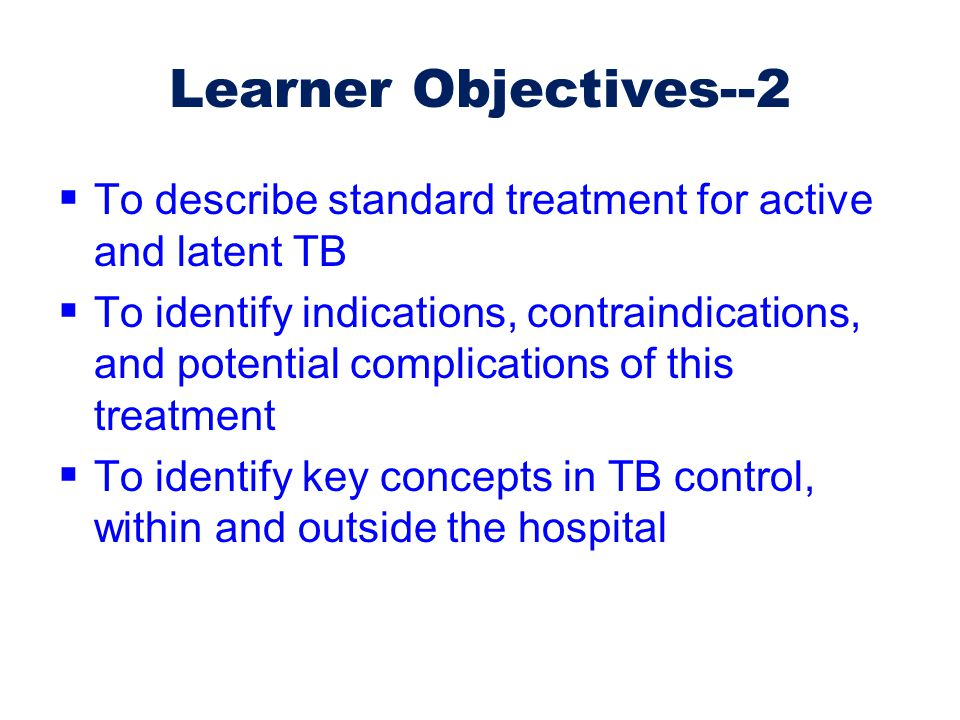 Learner Objectives--2 To describe standard treatment for active and latent TB.