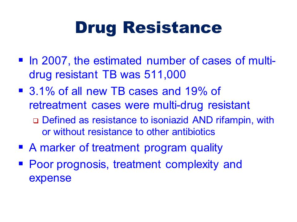 Drug Resistance In 2007, the estimated number of cases of multi-drug resistant TB was 511,000.