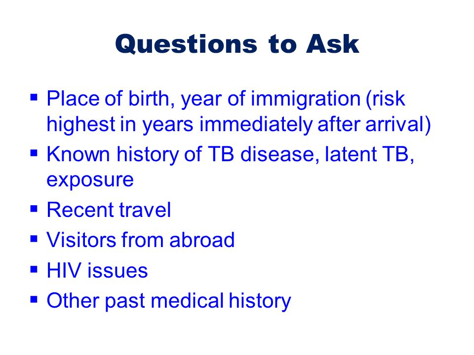 Questions to Ask Place of birth, year of immigration (risk highest in years immediately after arrival)