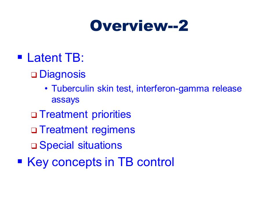 Overview--2 Latent TB: Key concepts in TB control Diagnosis