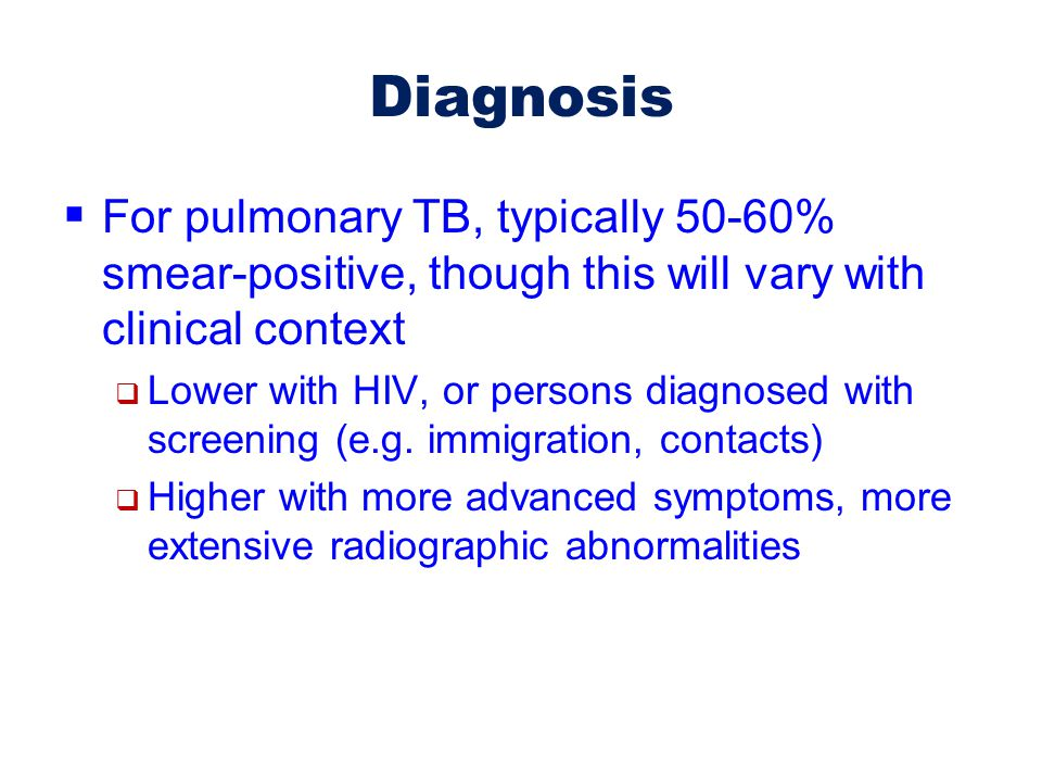 Diagnosis For pulmonary TB, typically 50-60% smear-positive, though this will vary with clinical context.
