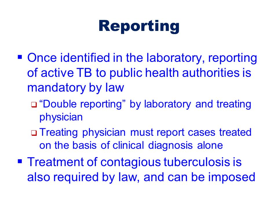 Reporting Once identified in the laboratory, reporting of active TB to public health authorities is mandatory by law.