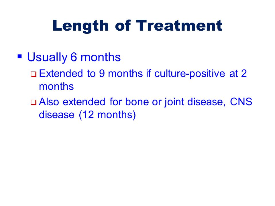 Length of Treatment Usually 6 months