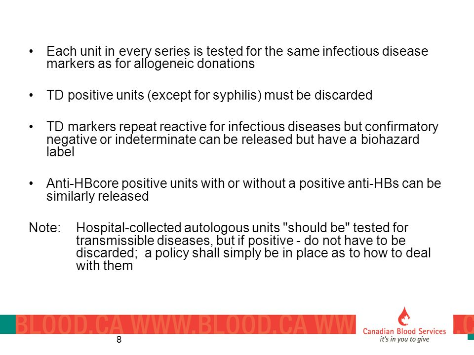Each unit in every series is tested for the same infectious disease markers as for allogeneic donations