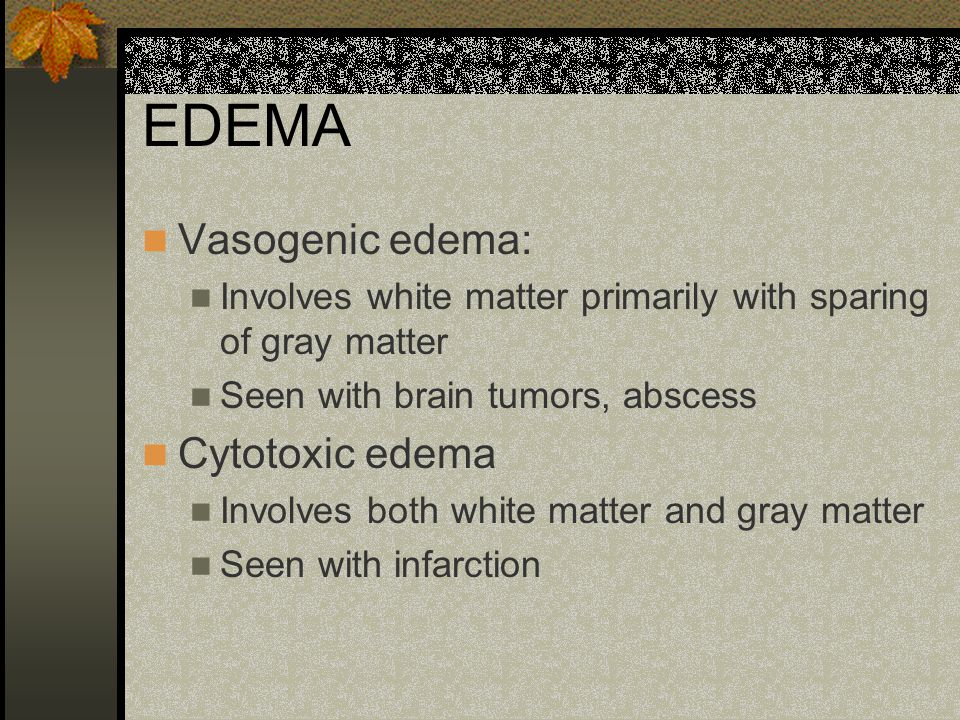 EDEMA Vasogenic edema: Cytotoxic edema
