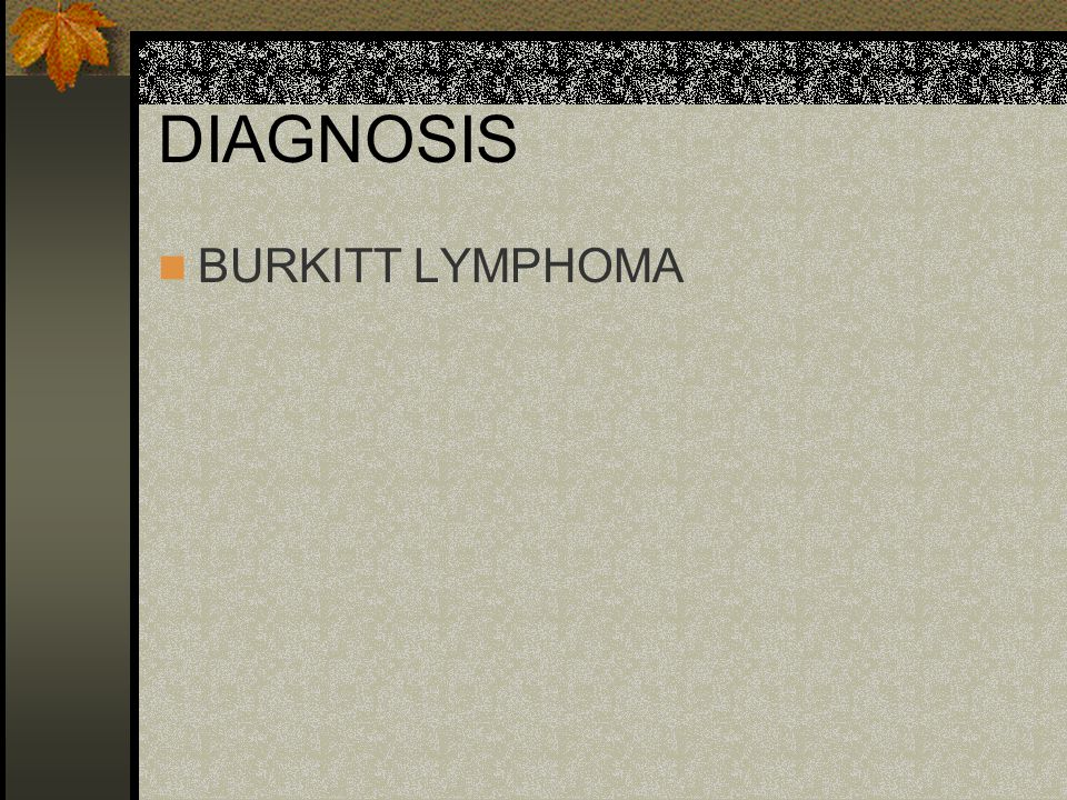 DIAGNOSIS BURKITT LYMPHOMA