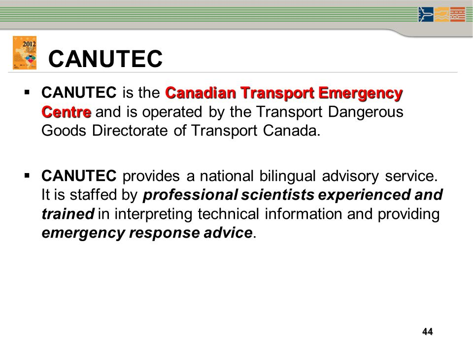 CANUTEC CANUTEC is the Canadian Transport Emergency Centre and is operated by the Transport Dangerous Goods Directorate of Transport Canada.
