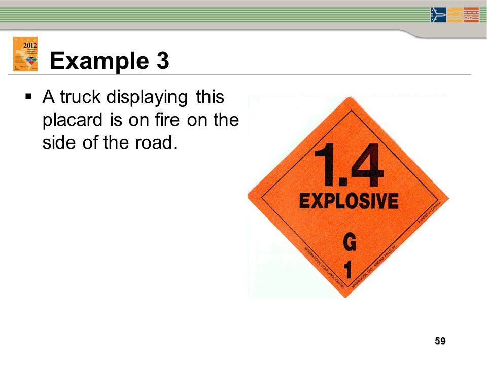 Example 3 A truck displaying this placard is on fire on the side of the road.