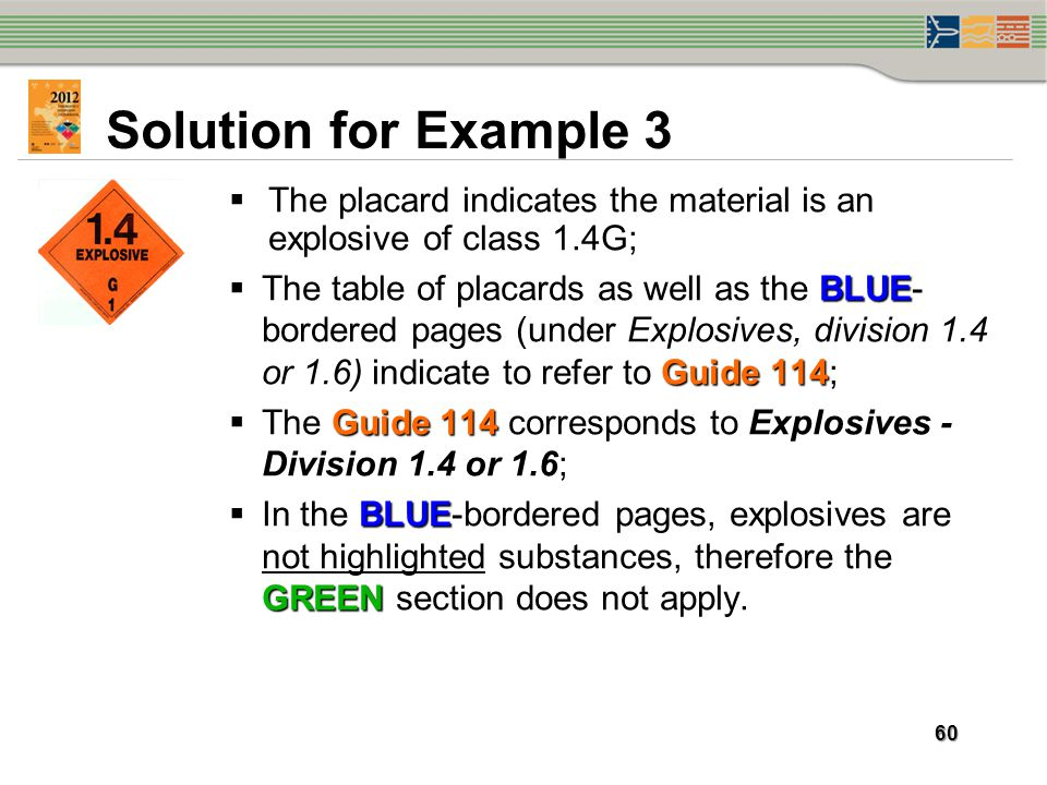 Solution for Example 3 The placard indicates the material is an explosive of class 1.4G;