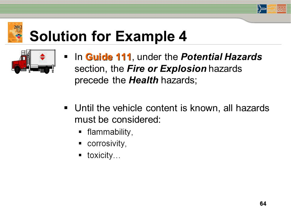 Solution for Example 4 In Guide 111, under the Potential Hazards section, the Fire or Explosion hazards precede the Health hazards;