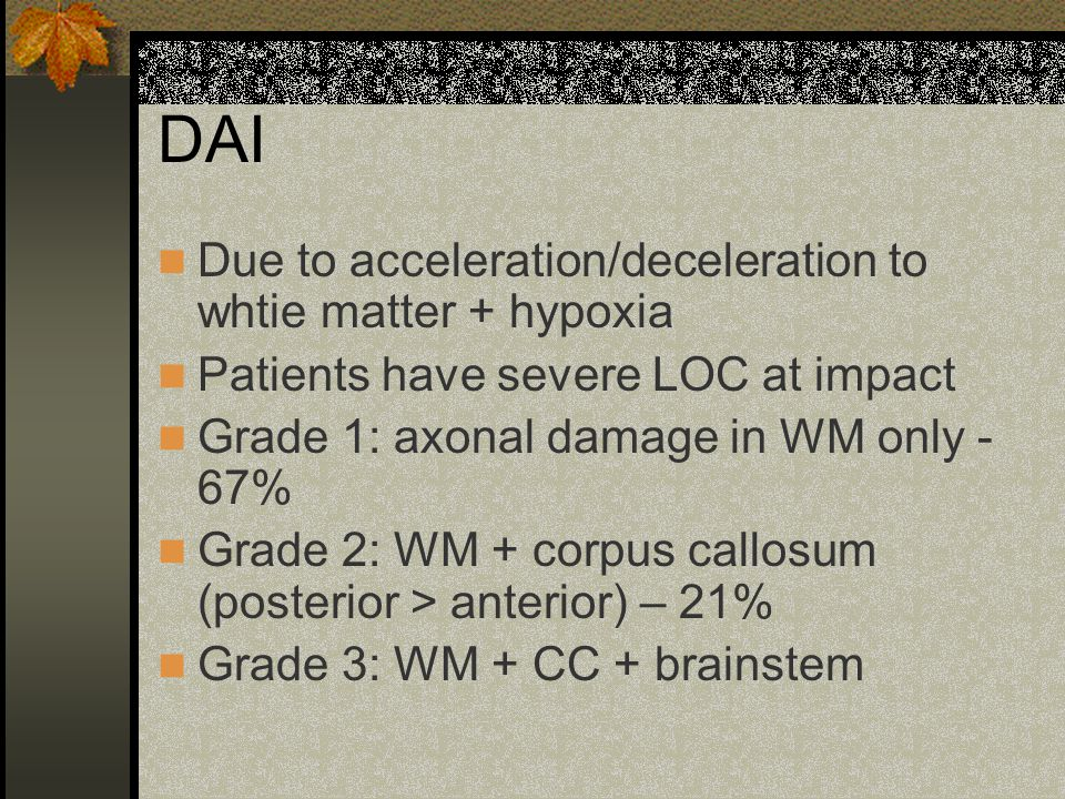 DAI Due to acceleration/deceleration to whtie matter + hypoxia