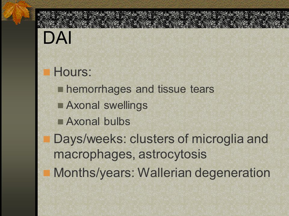 DAI Hours: hemorrhages and tissue tears. Axonal swellings. Axonal bulbs. Days/weeks: clusters of microglia and macrophages, astrocytosis.