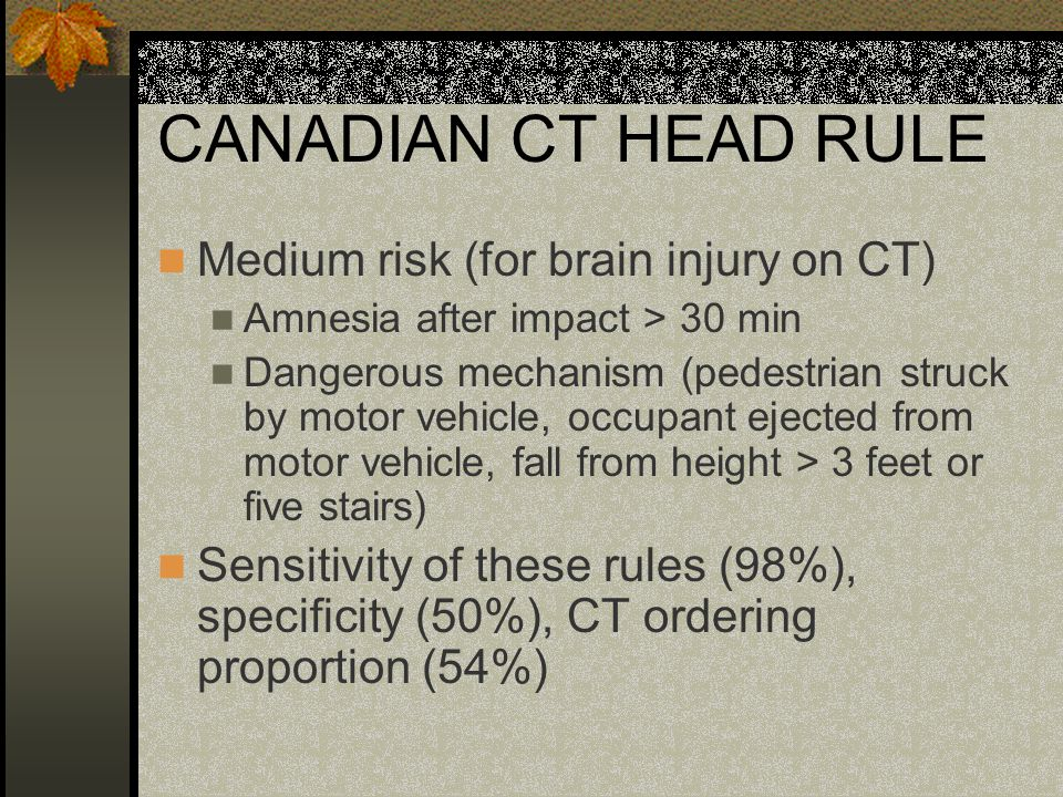CANADIAN CT HEAD RULE Medium risk (for brain injury on CT)
