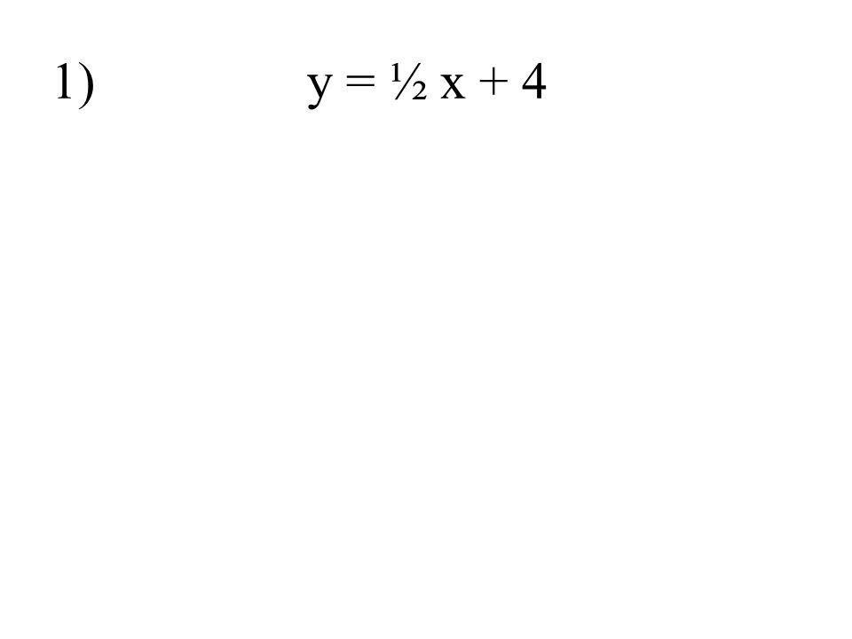 1) y = ½ x + 4