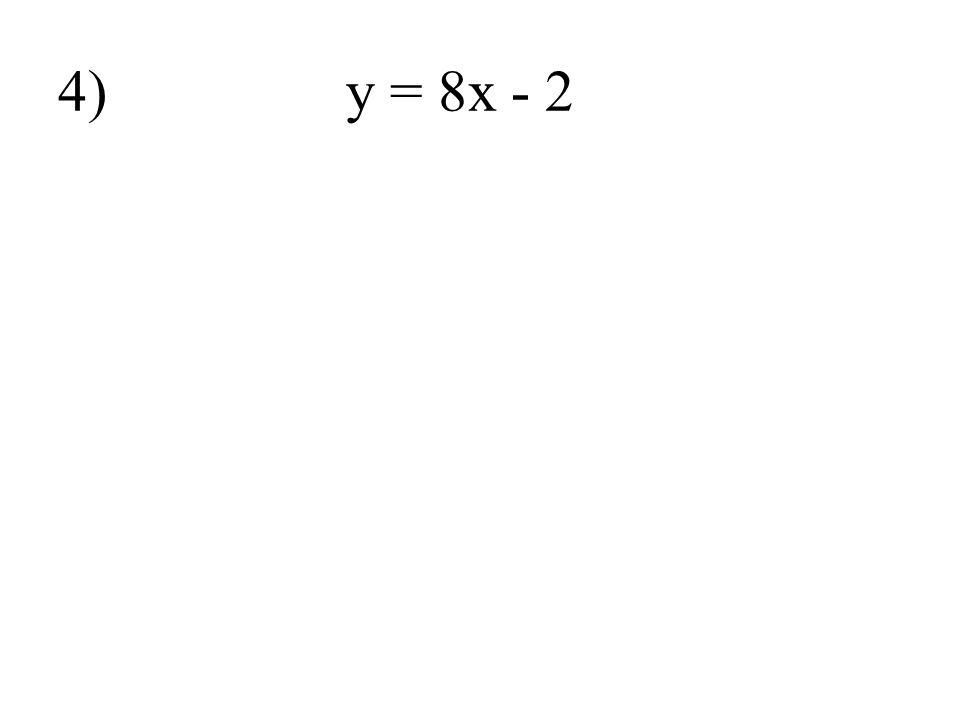 4) y = 8x - 2