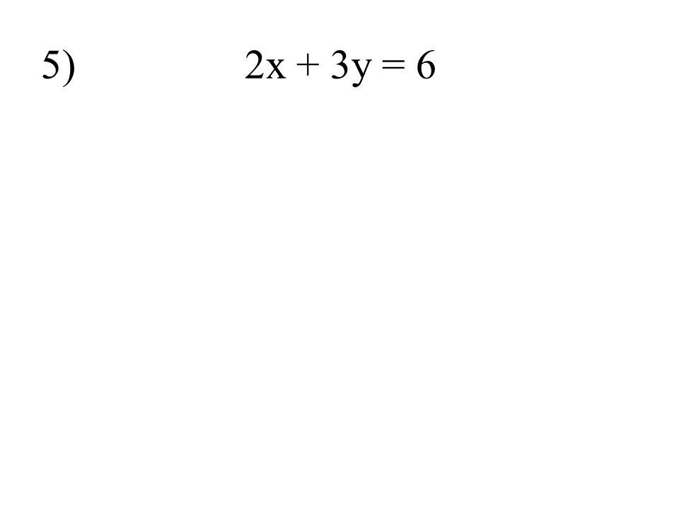 5) 2x + 3y = 6
