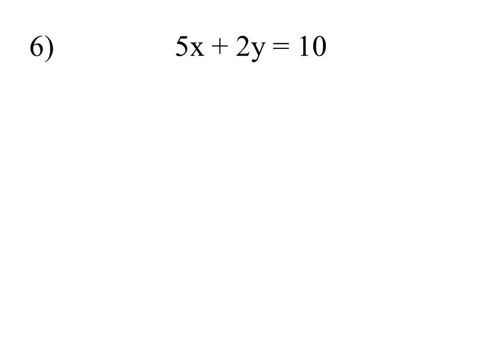 6) 5x + 2y = 10