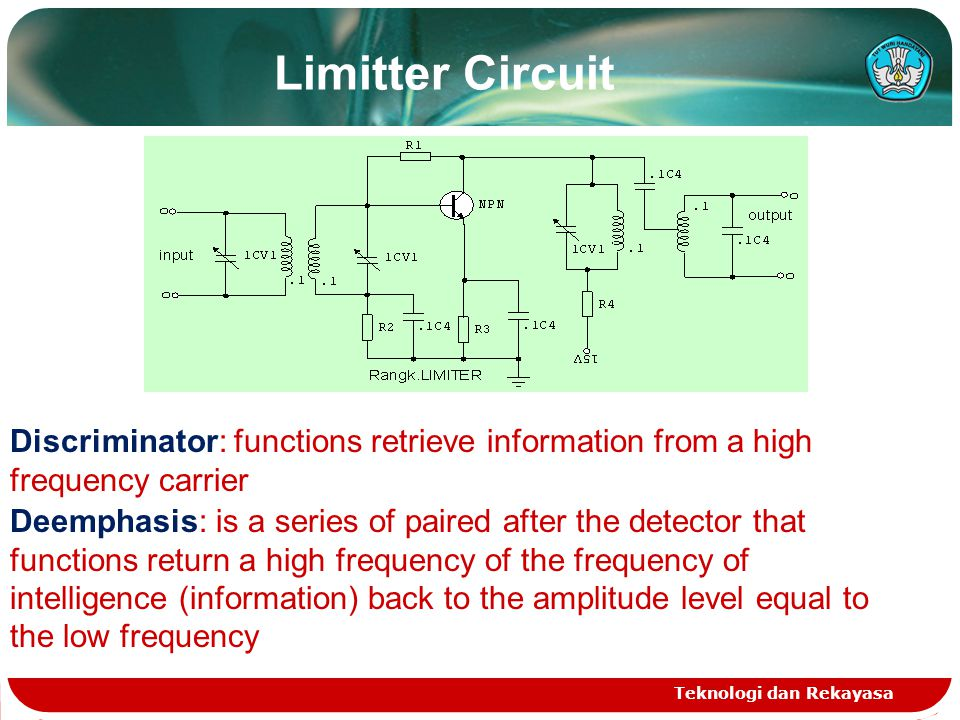 Limitter Circuit Discriminator: functions retrieve information from a high frequency carrier.
