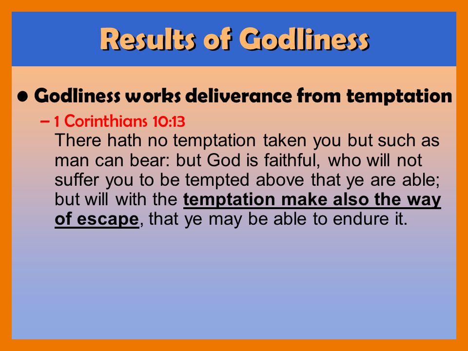 Results of Godliness Godliness works deliverance from temptation