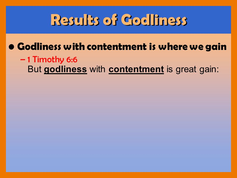Results of Godliness Godliness with contentment is where we gain