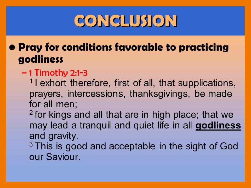CONCLUSION Pray for conditions favorable to practicing godliness