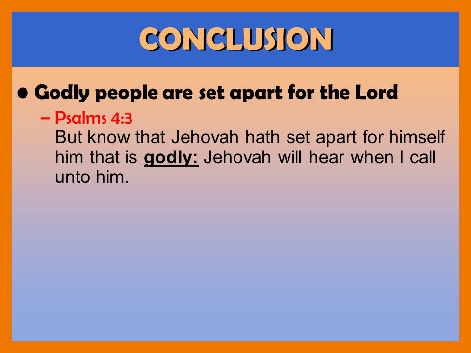 CONCLUSION Godly people are set apart for the Lord