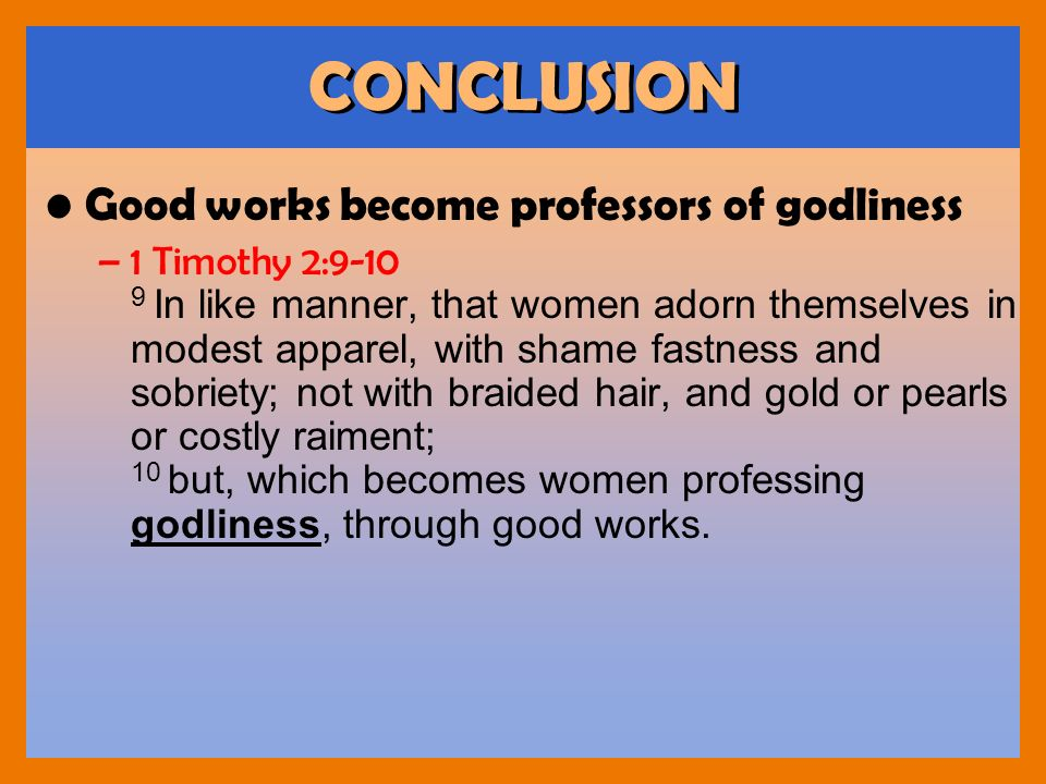 CONCLUSION Good works become professors of godliness