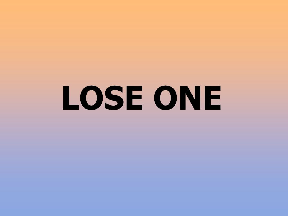 LOSE ONE