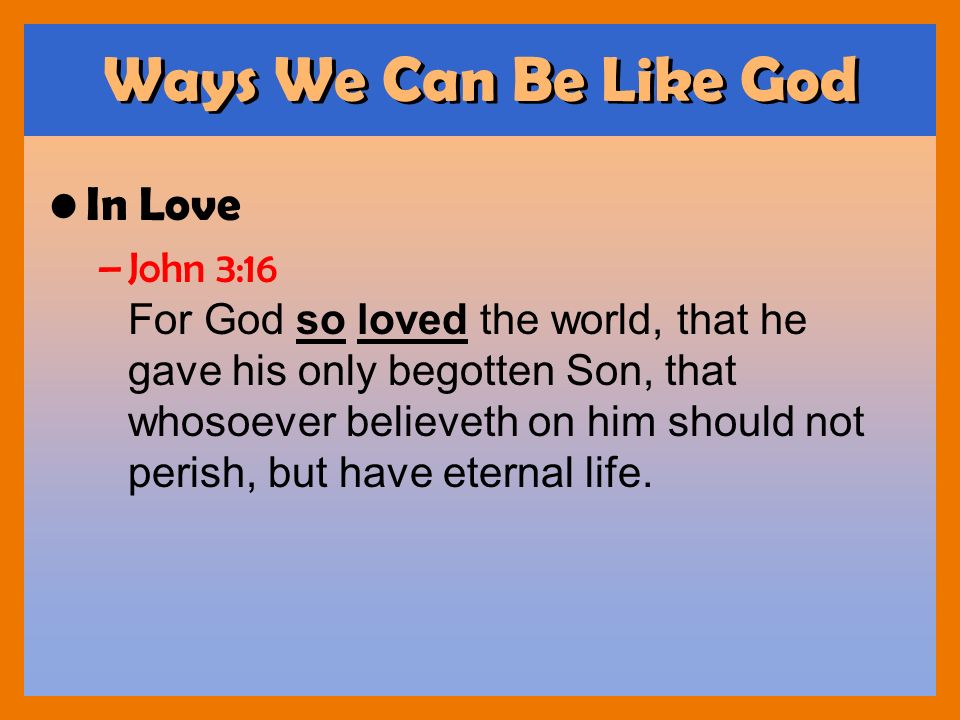 Ways We Can Be Like God In Love