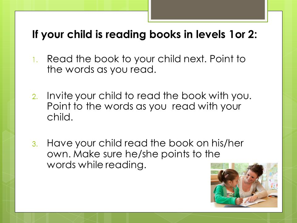 If your child is reading books in levels 1or 2: