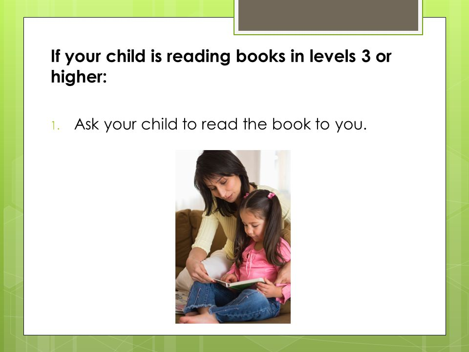 If your child is reading books in levels 3 or higher: