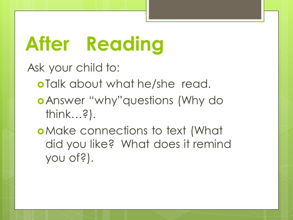 After Reading Ask your child to: Talk about what he/she read.