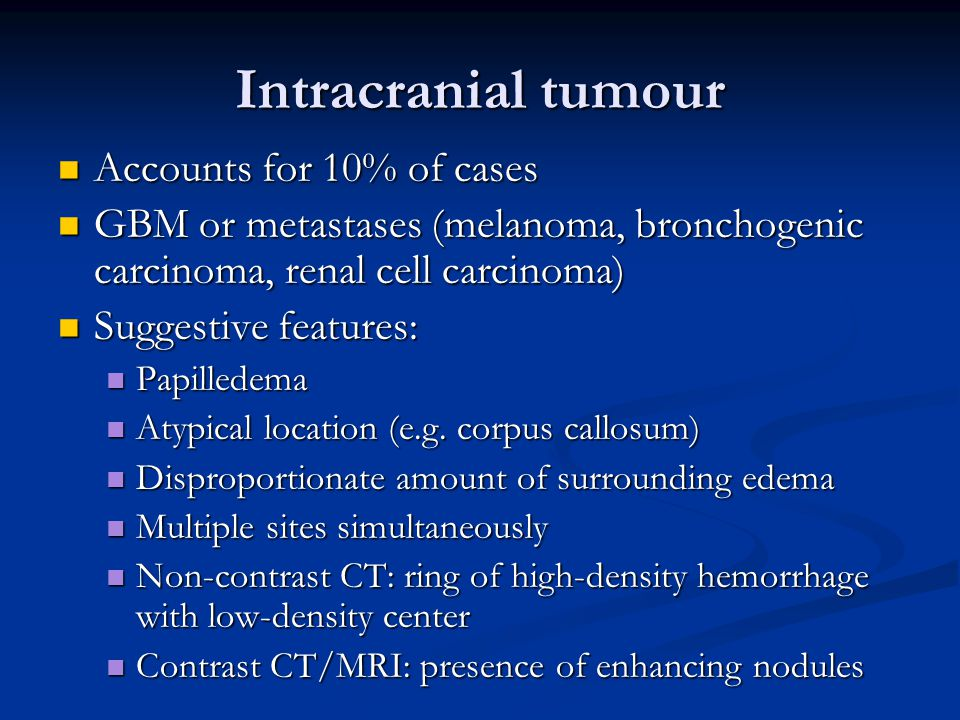Intracranial tumour Accounts for 10% of cases