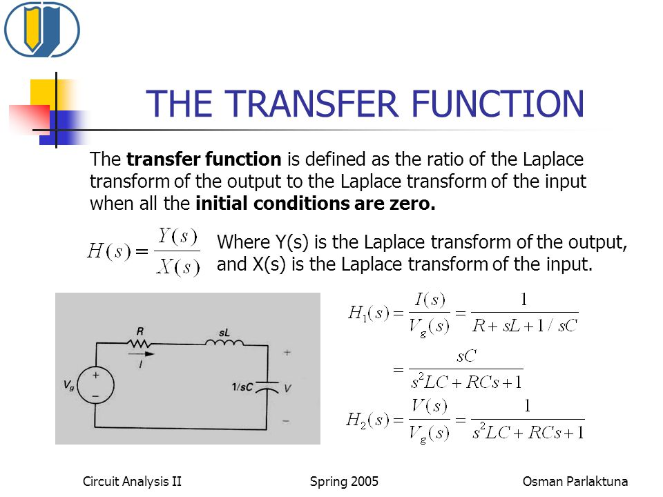 THE TRANSFER FUNCTION The transfer function is defined as the ratio of the Laplace. transform of the output to the Laplace transform of the input.