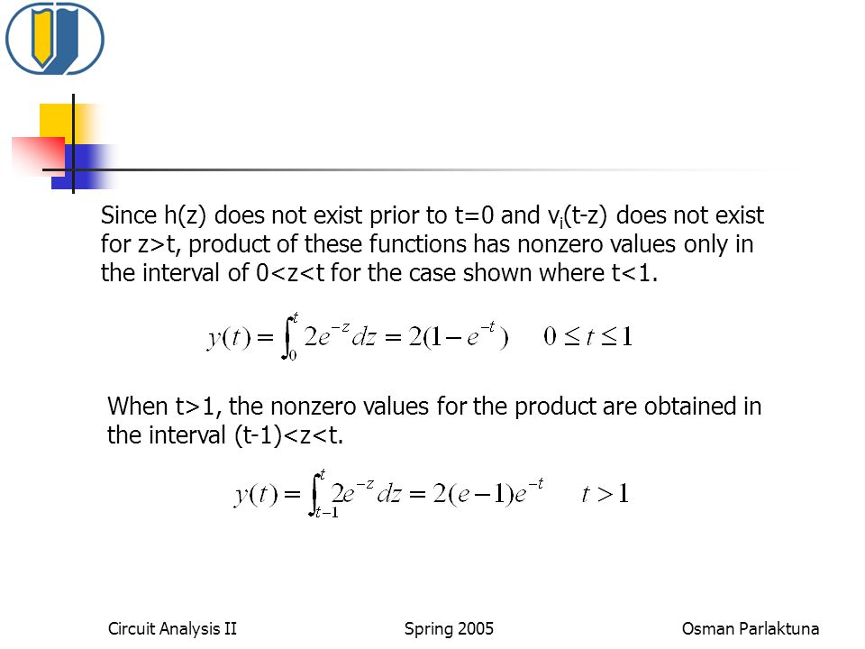 Since h(z) does not exist prior to t=0 and vi(t-z) does not exist for z>t, product of these functions has nonzero values only in the interval of 0<z<t for the case shown where t<1.