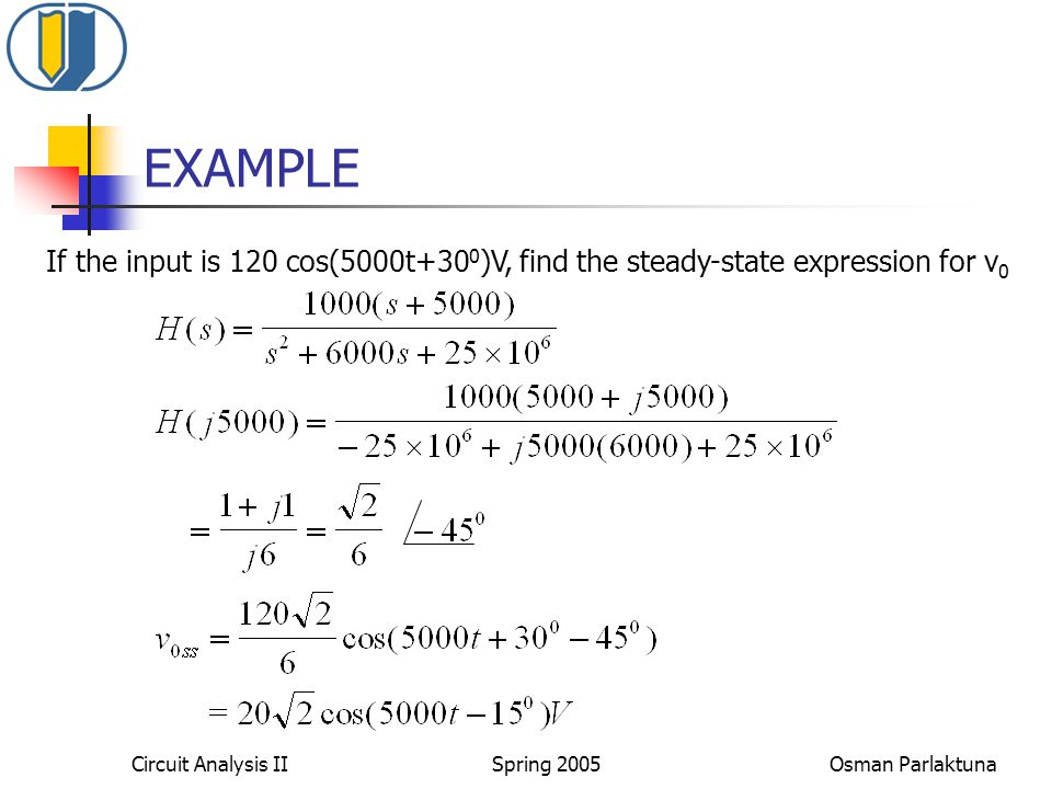 EXAMPLE If the input is 120 cos(5000t+300)V, find the steady-state expression for v0.