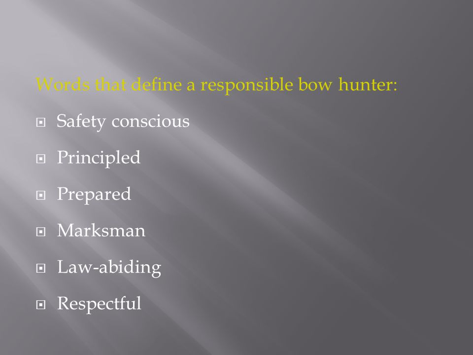 Words that define a responsible bow hunter: