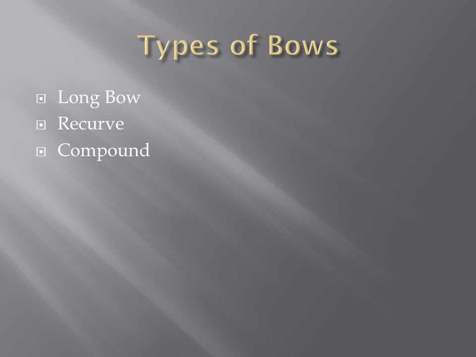 Types of Bows Long Bow Recurve Compound