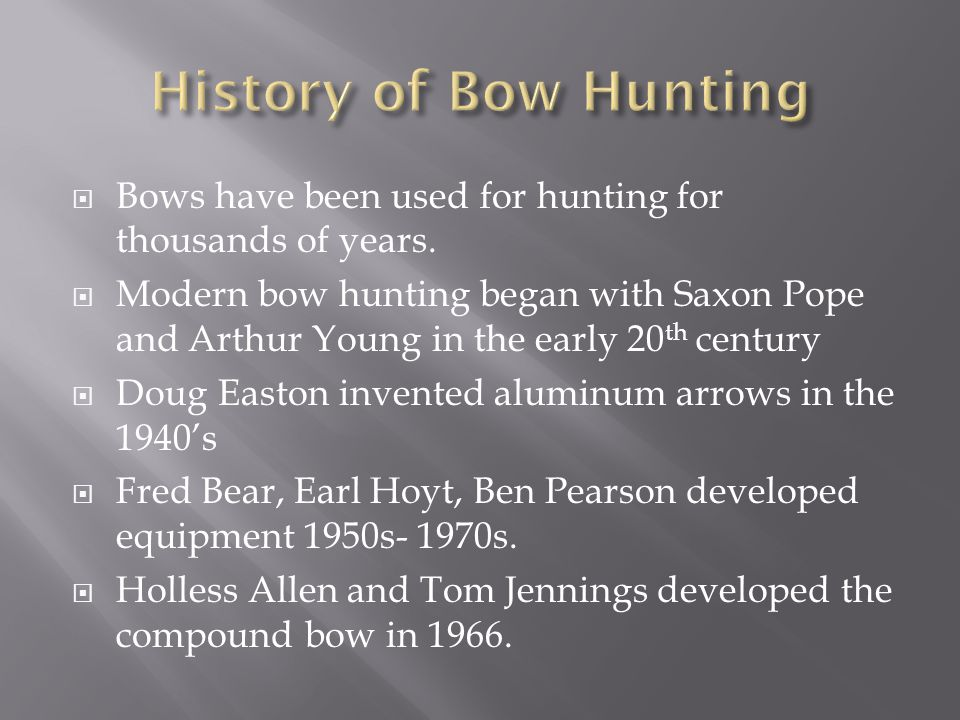 History of Bow Hunting Bows have been used for hunting for thousands of years.