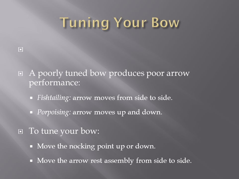 Tuning Your Bow A poorly tuned bow produces poor arrow performance: